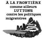 À la frontière comme ailleurs, luttons contre les politiques migratoires